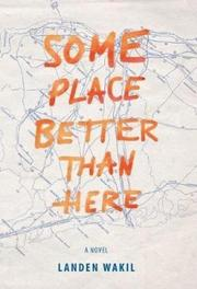SOME PLACE BETTER THAN HERE by Landen Wakil