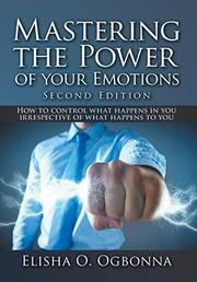 MASTERING THE POWER OF YOUR EMOTIONS by Elisha O. Ogbonna