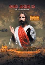 WHO JESUS IS by J.E.  Gulbrandsenn