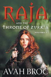 RAJA AND THE THRONE OF ZURKIA by Avah  Broc