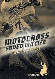 MOTOCROSS SAVED MY LIFE by Brent Worrall