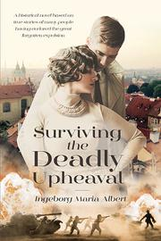 SURVIVING THE DEADLY UPHEAVAL by Ingeborg Maria Albert