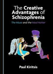 THE CREATIVE ADVANTAGES OF SCHIZOPHRENIA by Paul Kiritsis