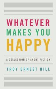 Whatever Makes You Happy by Troy Ernest Hill