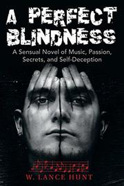 A PERFECT BLINDNESS by W. Lance Hunt