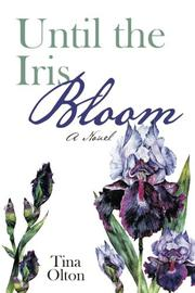 UNTIL THE IRIS BLOOM by Tina Olton