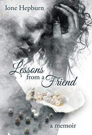 LESSONS FROM A FRIEND by Ione Hepburn