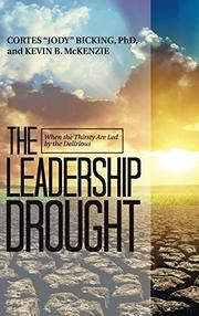 "THE LEADERSHIP DROUGHT by Cortes ""Jody""  Bicking"