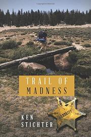 TRAIL OF MADNESS by Ken Stichter