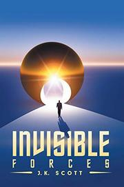 INVISIBLE FORCES by J. K.  Scott