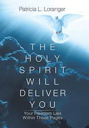 THE HOLY SPIRIT WILL DELIVER YOU by Patricia L.  Loranger