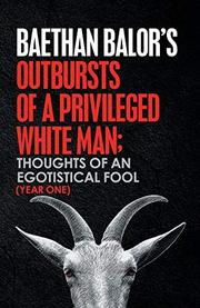 OUTBURSTS OF A PRIVILEGED WHITE MAN by Baethan  Balor