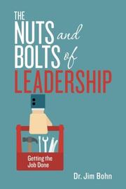 THE NUTS AND BOLTS OF LEADERSHIP by Jim Bohn