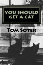 YOU SHOULD GET A CAT by Tom Soter