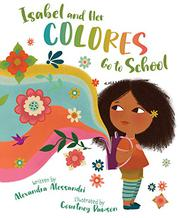 ISABEL AND HER COLORES GO TO SCHOOL by Alexandra Alessandri