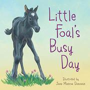 LITTLE FOAL'S BUSY DAY by Jane Monroe Donovan