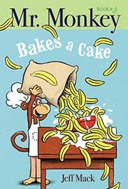 MR. MONKEY BAKES A CAKE by Jeff Mack