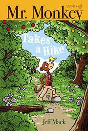 MR. MONKEY TAKES A HIKE by Jeff Mack