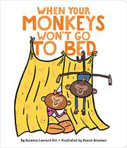 WHEN YOUR MONKEYS WON'T GO TO BED by Susanna Leonard Hill