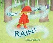 I DON'T LIKE RAIN! by Sarah Dillard
