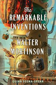 THE REMARKABLE INVENTIONS OF WALTER MORTINSON by Quinn Sosna-Spear