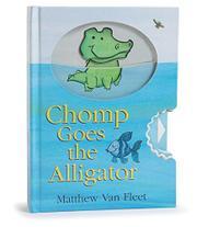 CHOMP GOES THE ALLIGATOR by Matthew Van Fleet