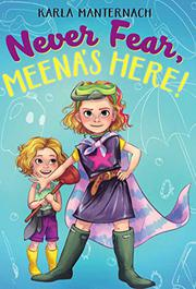 NEVER FEAR, MEENA'S HERE! by Karla Manternach