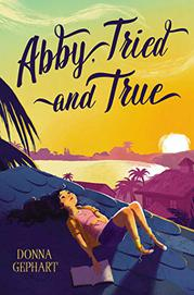 ABBY, TRIED AND TRUE by Donna Gephart
