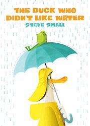 THE DUCK WHO DIDN'T LIKE WATER by Steve Small