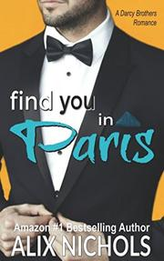 FIND YOU IN PARIS by Alix Nichols
