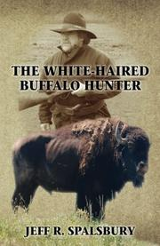 The White-Haired Buffalo Hunter by Jeff R. Spalsbury