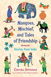 MANGOES, MISCHIEF, AND TALES OF FRIENDSHIP by Chitra Soundar