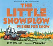THE LITTLE SNOWPLOW WISHES FOR SNOW by Lora Koehler