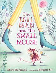 THE TALL MAN AND THE SMALL MOUSE by Mara Bergman