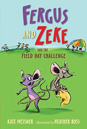 FERGUS AND ZEKE AND THE FIELD DAY CHALLENGE by Kate Messner