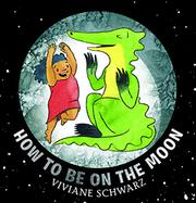 HOW TO BE ON THE MOON by Viviane Schwarz
