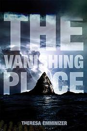 THE VANISHING PLACE by Theresa Emminizer