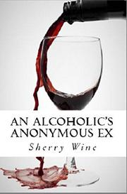 An Alcoholic's Anonymous Ex by Sherry Wine