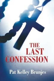 THE LAST CONFESSION by Pat Kelley Brunjes