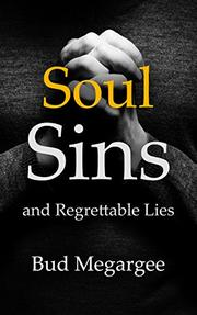 SOUL SINS AND REGRETTABLE LIES by Bud Megargee