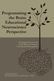 PROGRAMMING THE BRAIN: EDUCATIONAL NEUROSCIENCE PERSPECTIVE by Chandana Watagodakumbura
