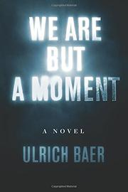 WE ARE BUT A MOMENT by Ulrich Baer