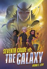 SEVENTH GRADE VS. THE GALAXY by Joshua S. Levy