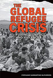 THE GLOBAL REFUGEE CRISIS by Stephanie Sammartino McPherson