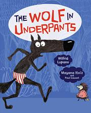 THE WOLF IN UNDERPANTS by Wilfrid Lupano