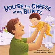 YOU'RE THE CHEESE IN MY BLINTZ by Leslie Kimmelman