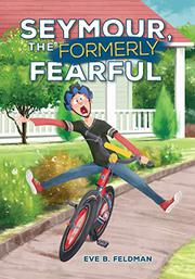 SEYMOUR, THE FORMERLY FEARFUL by Eve B. Feldman