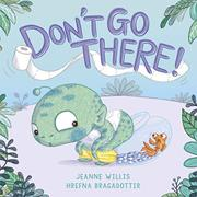 DON'T GO THERE! by Jeanne Willis