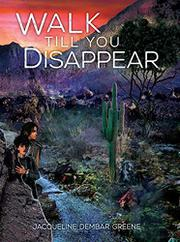 WALK TILL YOU DISAPPEAR by Jacqueline Dembar Greene