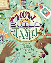 HOW TO BUILD AN INSECT by Roberta Gibson